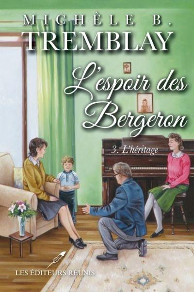 l'espoir des bergeron;tome 3;l'héritage;michèle;b.;tremblay;papier;epub;pdf;ler;les éditeurs réunis