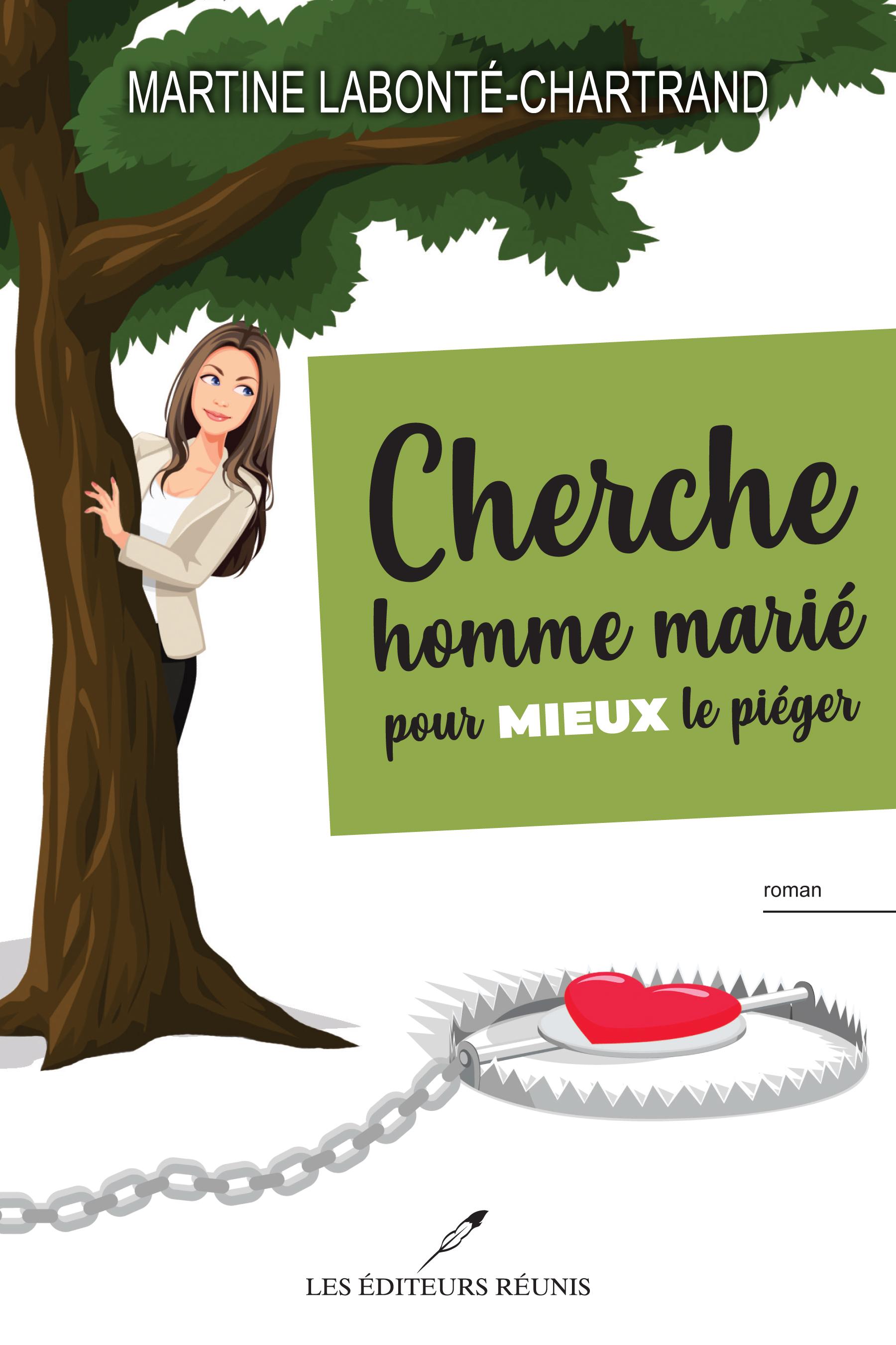 Cherche homme marié pour mieux le piéger by Martine Labonté-Chartrand