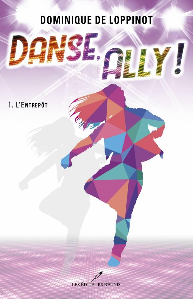 Danse;Ally;L'Entrepôt;tome 1;dominique;de Loppinot;papier;pdf;epub;éditeurs;réunis
