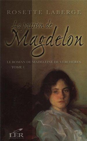 roman;madeleine;de;verchères;tome 1;passion;magdelon;rosette;laberge;ler;les éditeurs réunis