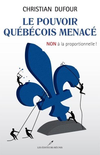 pouvoir;quebecois;québécois;menacé;menace;christian;dufour;non;proportionnelle;éditeurs;editeurs;réunis;reunis