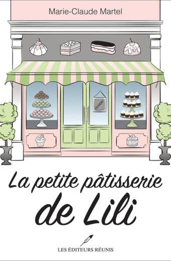 La petite pâtisserie de Lili - Marie-Claude Martel