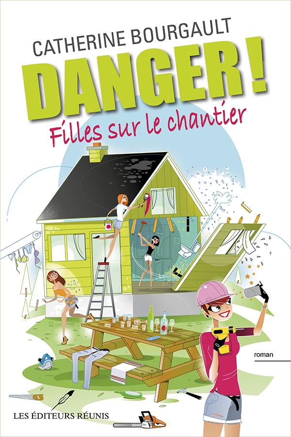 Danger! Filles sur le chantier - Catherine Bourgault