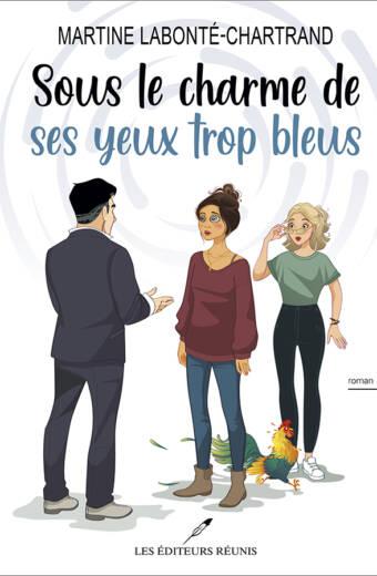 Sous le charme de ses yeux trop bleus - Martine Labonté-Chartrand