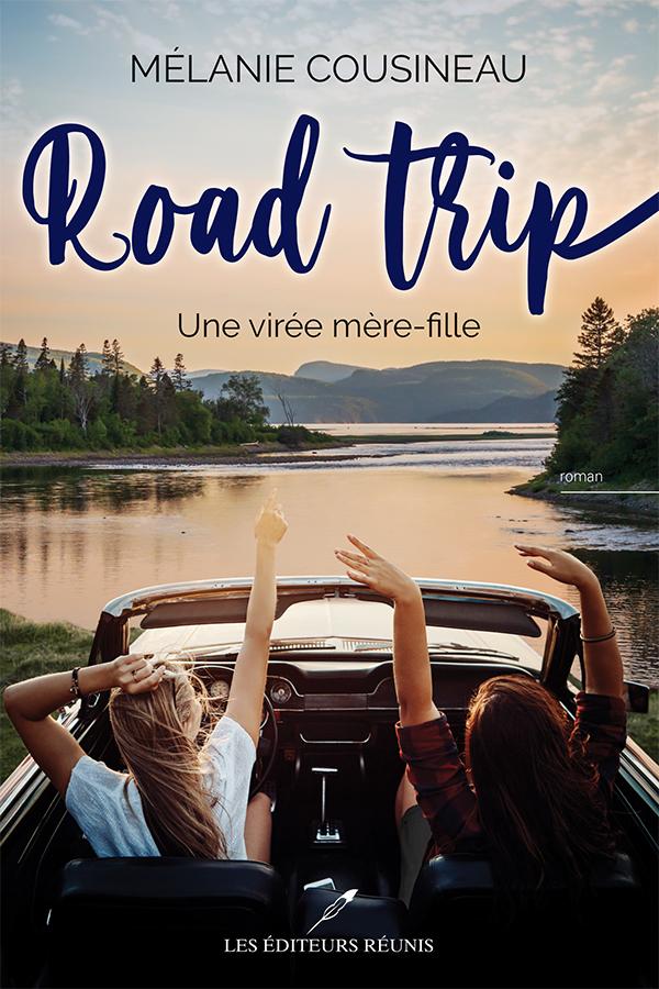 Mélanie;Cousineau;PDF;EPUB;Road;Trip:Mère;fille;roman;voyage;québec