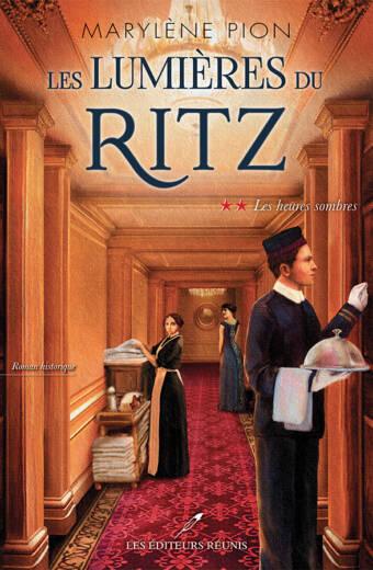 Marylène Pion - Les lumières du Ritz, Tome 2 : Les heures sombres - Marylène Pion - Les Éditeurs réunis