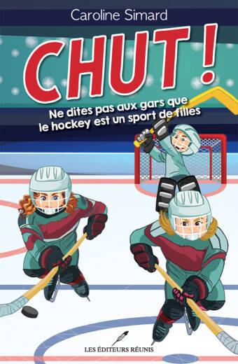 CHUT! Ne dites pas aux gars que le hockey est un sport de filles - Caroline Simard - Les Éditeurs réunis